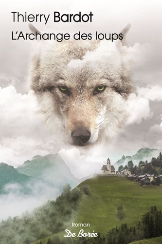 Thierry Bardot - L'archange des loups.