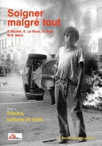 Thierry Baubet et Karine Le Roch - Soigner malgré tout - Tome 1, Trauma, cultures et soins.