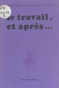 Thierry Baudouin - Le Travail, et après.