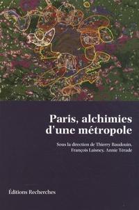 Thierry Baudouin et François Laisney - Paris, alchimies d'une métropole.