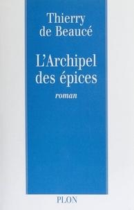 Thierry Beauce - L'archipel des épices.