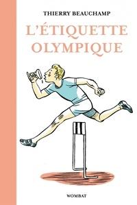 Thierry Beauchamp - L'étiquette olympique - Précieux conseils pour entrer dans la légende du sport.