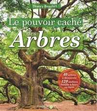 Thierry Beaufort - Le pouvoir caché des arbres.