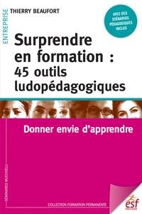 Thierry Beaufort - Surprendre en formation : 45 outils ludopédagogiques - Donner envie d'apprendre.