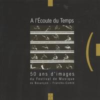 A lécoute du temps - 50 ans dimages du Festival de musique de Besançon-Franche-Comté.pdf