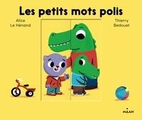 Thierry Bedouet et Alice Le Hénand - Les petits mots polis.