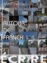Thierry Beinstingel et Anne Savelli - Autour de Franck - Lecture croisée dans le temps de l'écriture.