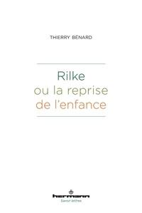 Thierry Bénard - Rilke ou la reprise de l'enfance.