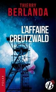 Thierry Berlanda - L'Affaire Creutzwald.