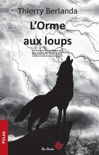 Thierry Berlanda - L'Orme aux loups.