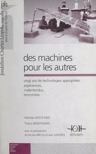 Thierry Bérot-Inard et Michèle Odeyé-Finzi - Des machines pour les autres - Vingt ans de technologies appropriées : expériences, malentendus, rencontres.