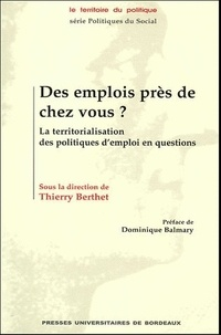 Thierry Berthet - Des emplois près de chez vous ? - La territorialisation des politiques d'emploi en questions.