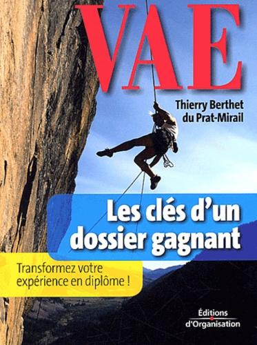 Thierry Berthet du Prat-Mirail - VAE : les clés d'un dossier gagnant - Transformez votre expérience en diplôme !.