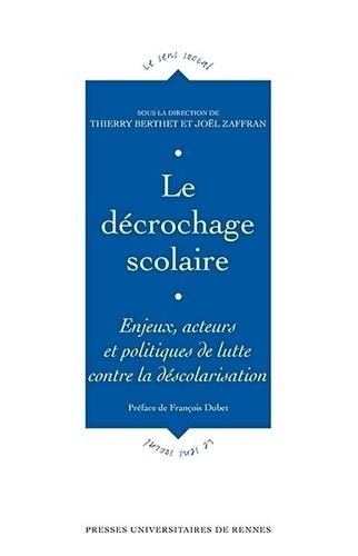 Thierry Berthet et Joël Zaffran - Le décrochage scolaire - Enjeux, acteurs et politiques de lutte contre la déscolarisation.