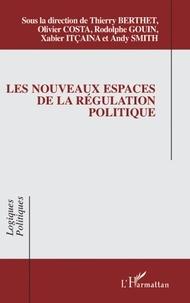 Thierry Berthet et Olivier Costa - Les nouveaux espaces de la régulation politique.