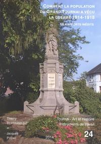 Thierry Bertrand et Jacques Pycke - Comment la population du Grand Tournai a vécu la guerre de 1914-1918 - 68 rapports inédits.