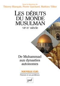 Thierry Bianquis et Pierre Guichard - Les débuts du monde musulman (VIIe-Xe siècle) - De Muhammad aux dynasties autonomes.