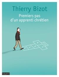Thierry Bizot - Premiers pas d'un apprenti chrétien.
