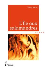 Thierry Blaché - L'Ile aus salamandres.