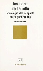 Thierry Blöss et Georges Balandier - Les liens de famille - Sociologie des rapports entre générations.