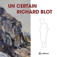 Thierry Blot - Un certain Richard Blot.