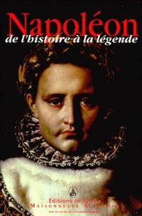 Thierry Bodin et  Collectif - Napoléon de l'histoire à la légende. - Actes du colloque des 30 novembre et 1er décembre 1999, Hôtel national des Invalides.