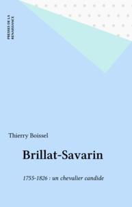 Thierry Boissel - Brillat-Savarin - 1755-1826, un chevalier candide.