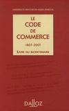 Thierry Bonneau et Dominique Bureau - Le Code de commerce - Livre du bicentenaire 1807-2007.