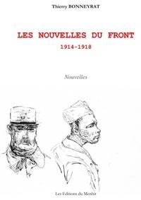 Thierry Bonneyrat - Les nouvelles du front (1914-1918).
