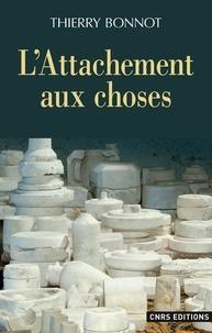 Thierry Bonnot - L'attachement aux choses.