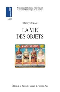 Thierry Bonnot - La vie des objets. - D'ustensiles banals à objets de collection.