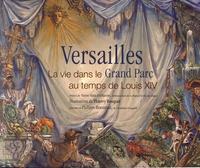 Thierry Bosquet et Philippe Beaussant - Versailles - La vie dans le Grand Parc au temps de Louis XIV.