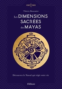 Thierry Boucanier - Les dimensions sacrées des Mayas - Découvrez le nawal qui régit votre vie.