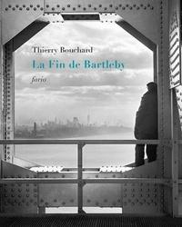 Thierry Bouchard - La fin de Bartleby.