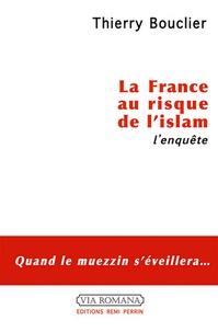Thierry Bouclier - La France au risque de l'islam - L'enquête.
