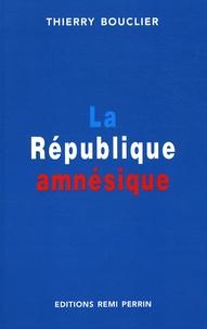 Thierry Bouclier - Le République amnésique.