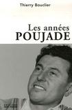 Thierry Bouclier - Les années Poujade - Une histoire du poujadisme (1953-1958).
