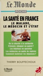 Thierry Bouffechoux et Jean-Claude Grimal - La santé en France : le médecin, le malade et l'État.