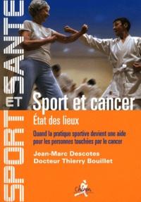 Thierry Bouillet et Jean-Marc Descotes - Sport et cancer - Volume 1, Etat des lieux. Quand la pratique sportive devient une aide pour les personnes touchées par le cancer.