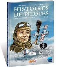 Thierry Bourcy et Thierry Martinet - Histoires de pilotes Tome 5 : Charles Nungesser - L'ange de fer.