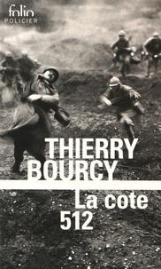 Thierry Bourcy - La cote 512 - Une enquête de Célestin Louise, flic et soldat dans la guerre de 14-18.