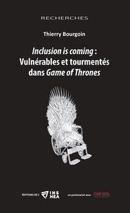 Thierry Bourgoin - Inclusion is coming : Vulnérables et tourmentés dans Game of Thrones.