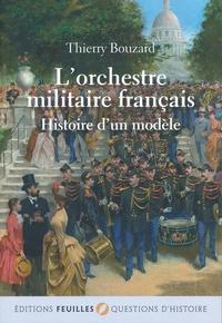 Thierry Bouzard - L'orchestre militaire français - Histoire d'un modèle.