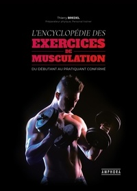 Thierry Bredel - L'encyclopédie des exercices de musculation.