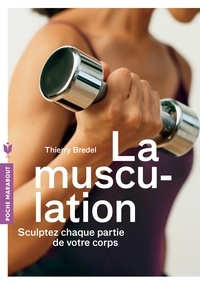 Thierry Bredel - La musculation.