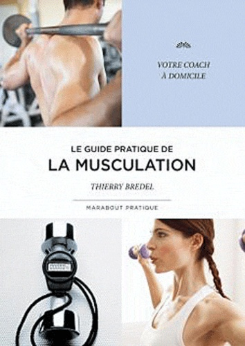 Thierry Bredel - Le guide pratique de la musculation.