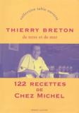 Thierry Breton - De terre et de mer - 122 recettes de Chez Michel.