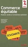 Thierry Brugvin et Elisabetta Bucolo - Commerce équitable - Produire, vendre et consommer autrement.