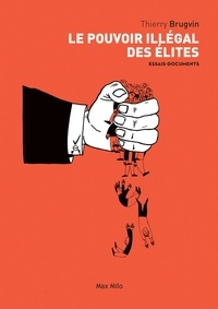 Thierry Brugvin - Le pouvoir illégal des élites.