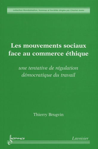 Thierry Brugvin - Les mouvements sociaux face au commerce éthique - Une tentative de régulation démocratique du travail.